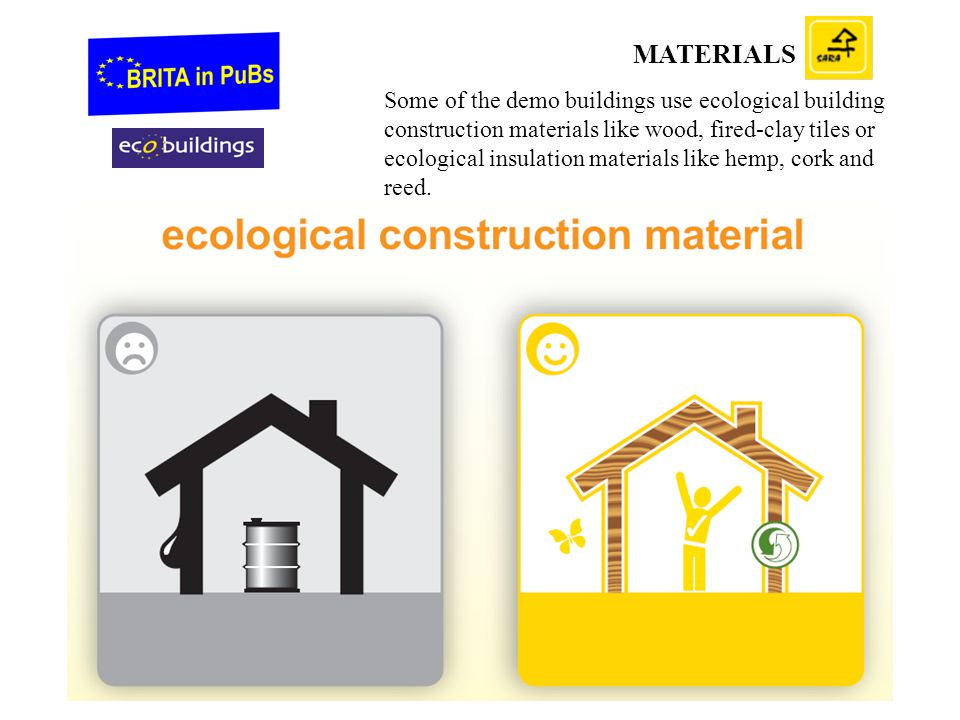 MATERIALS Some of the demo buildings use ecological building construction materials like wood, fired-clay tiles or ecological insulation materials like hemp, cork and reed.