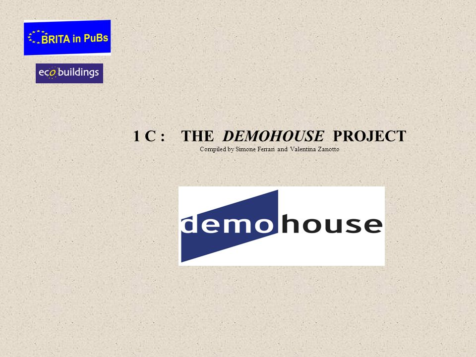 1 C : THE DEMOHOUSE PROJECT Compiled by Simone Ferrari and Valentina Zanotto