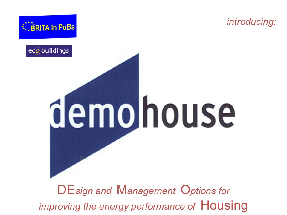 DE sign and M anagement O ptions for improving the energy performance of Housing introducing: