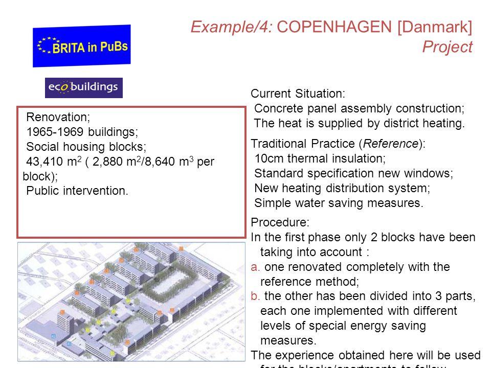 Example/4: COPENHAGEN [Danmark] Project Renovation; 1965-1969 buildings; Social housing blocks; 43,410 m 2 ( 2,880 m 2 /8,640 m 3 per block); Public i