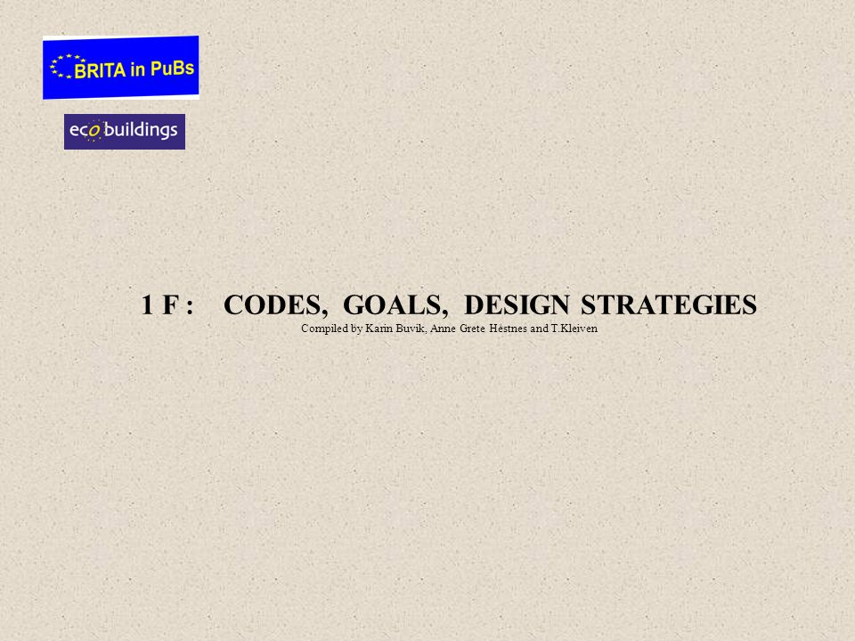 1 F : CODES, GOALS, DESIGN STRATEGIES Compiled by Karin Buvik, Anne Grete Hestnes and T.Kleiven