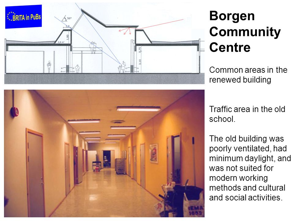 Borgen Community Centre Common areas in the renewed building Traffic area in the old school.