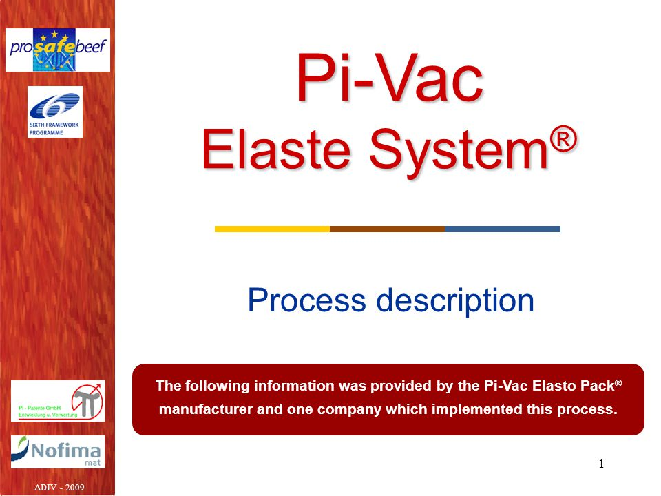 1 Pi-Vac Elaste System ® Process description The following information was provided by the Pi-Vac Elasto Pack ® manufacturer and one company which imp