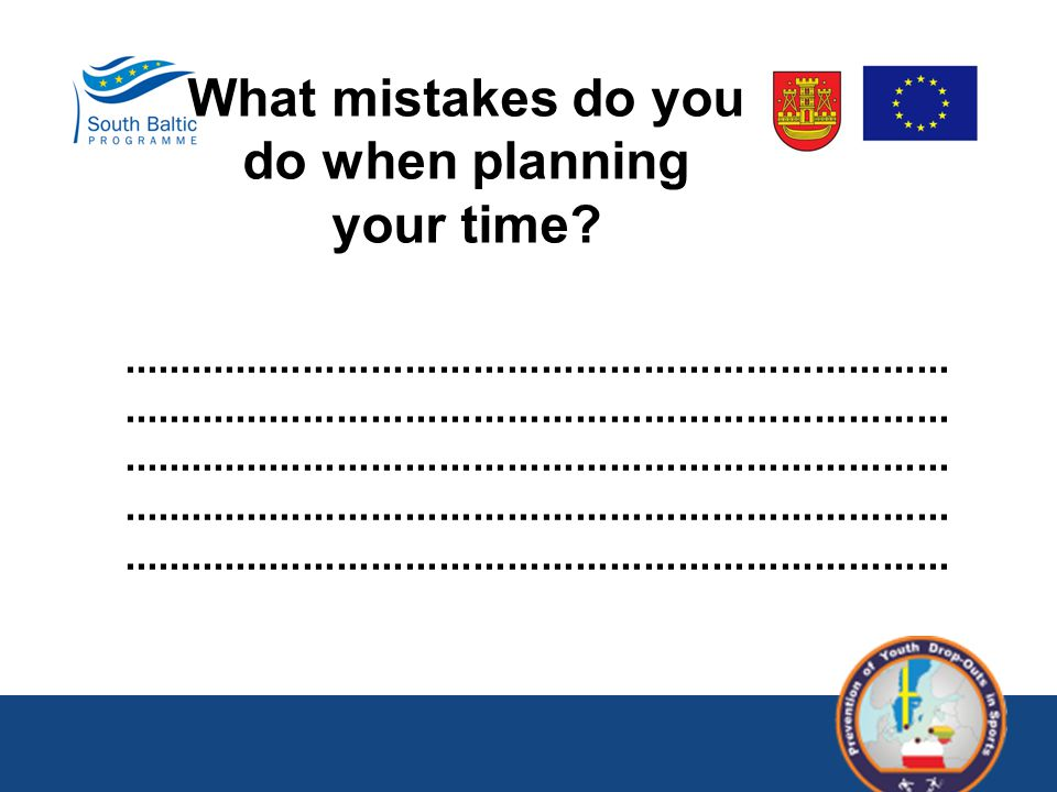 What mistakes do you do when planning your time?......................................................................................................