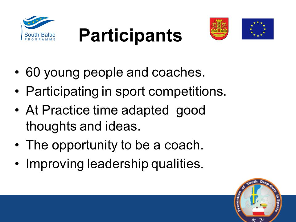 Participants 60 young people and coaches. Participating in sport competitions. At Practice time adapted good thoughts and ideas. The opportunity to be