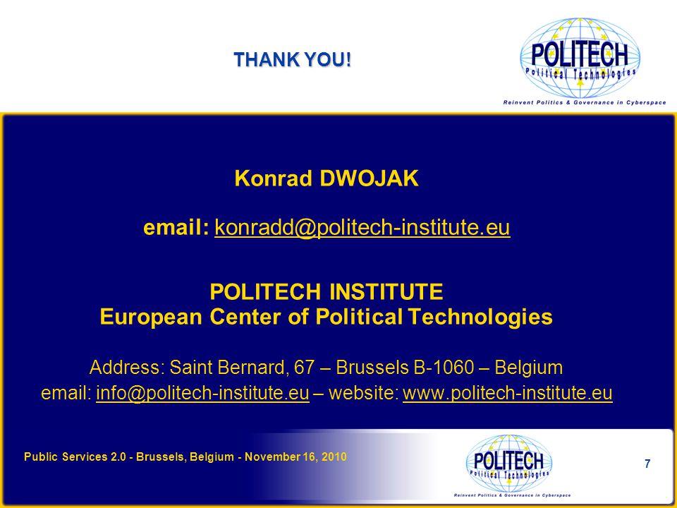 7 THANK YOU! Konrad DWOJAK email: konradd@politech-institute.eu POLITECH INSTITUTE European Center of Political Technologies Address: Saint Bernard, 6