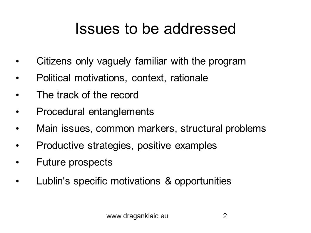 www.draganklaic.eu2 Issues to be addressed Citizens only vaguely familiar with the program Political motivations, context, rationale The track of the record Procedural entanglements Main issues, common markers, structural problems Productive strategies, positive examples Future prospects Lublin s specific motivations & opportunities