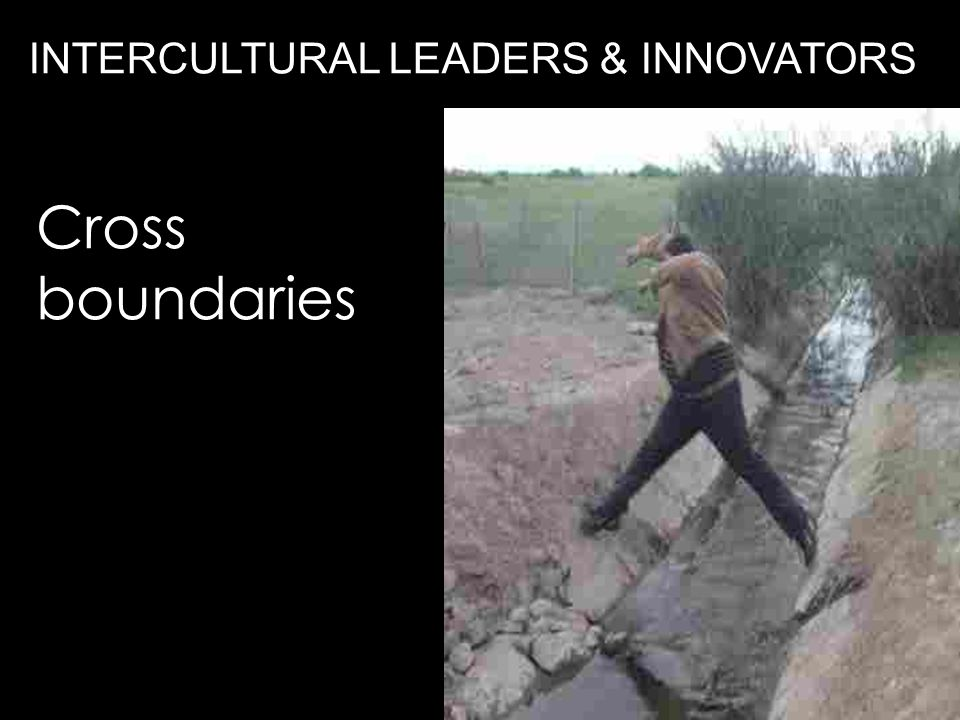 INTERCULTURAL LEADERS & INNOVATORS Cross boundaries
