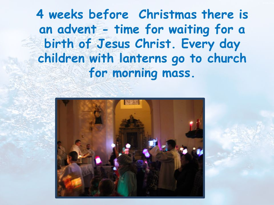 4 weeks before Christmas there is an advent - time for waiting for a birth of Jesus Christ.