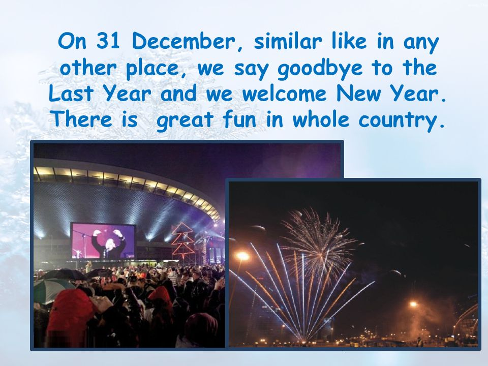 On 31 December, similar like in any other place, we say goodbye to the Last Year and we welcome New Year.