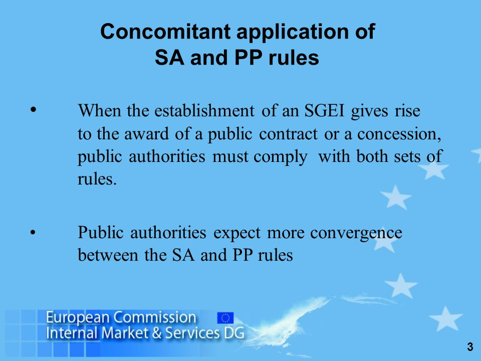 3 Concomitant application of SA and PP rules When the establishment of an SGEI gives rise to the award of a public contract or a concession, public authorities must comply with both sets of rules.