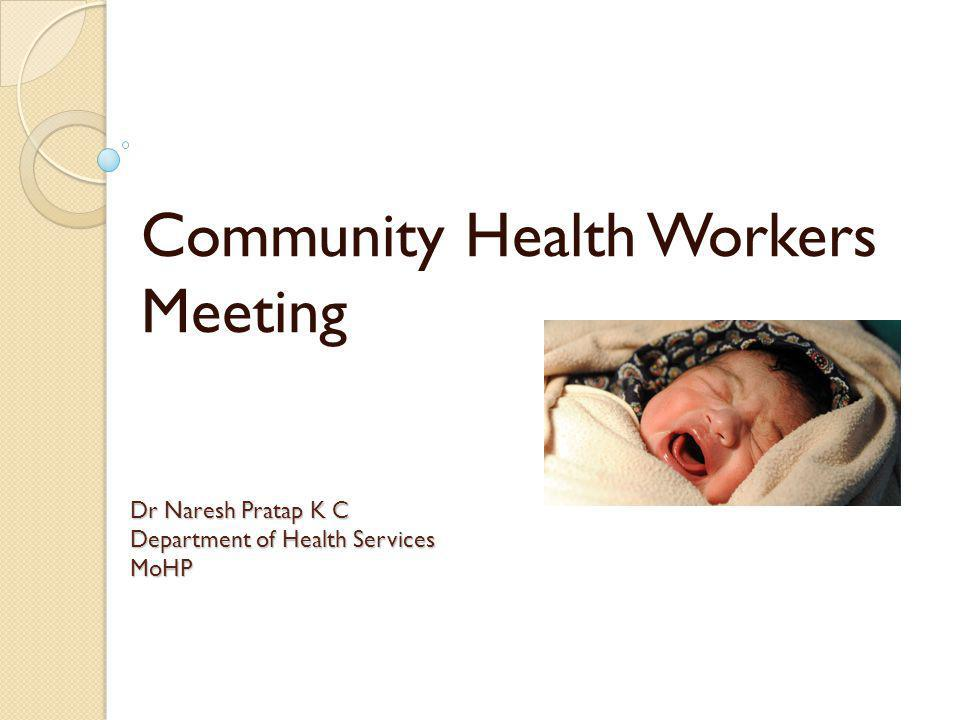 Dr Naresh Pratap K C Department of Health Services MoHP Community Health Workers Meeting