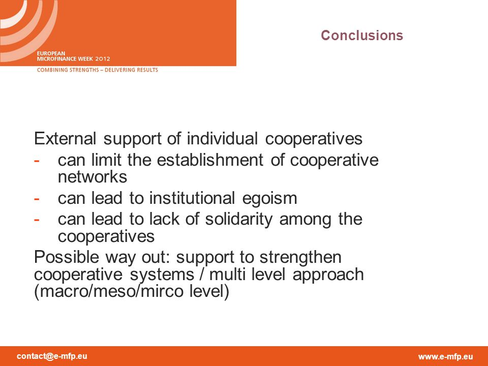 contact@e-mfp.eu www.e-mfp.eu Conclusions External support of individual cooperatives -can limit the establishment of cooperative networks -can lead t