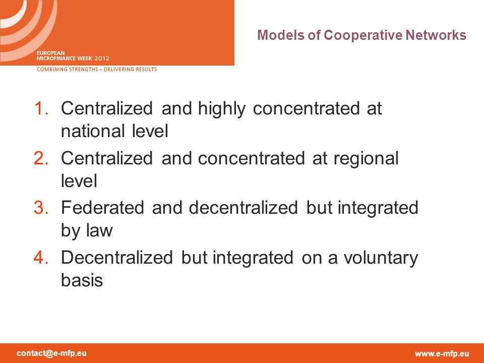 contact@e-mfp.eu www.e-mfp.eu Evolution of Cooperative Systems a.From scratch: starting with individual local cooperatives b.Top-down: starting with one (central) unit opening new branches and new cooperatives c.Simultaneous a.