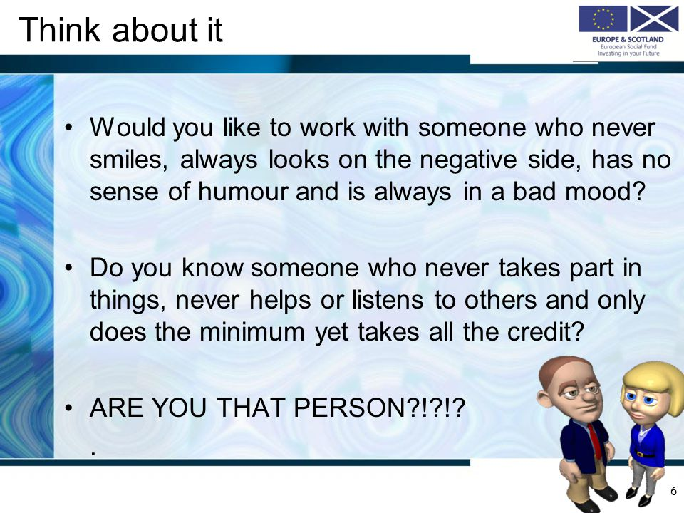 Think about it Class discussion:- Have you been in a situation where you have worked with or been a customer served by someone with poor soft skills.
