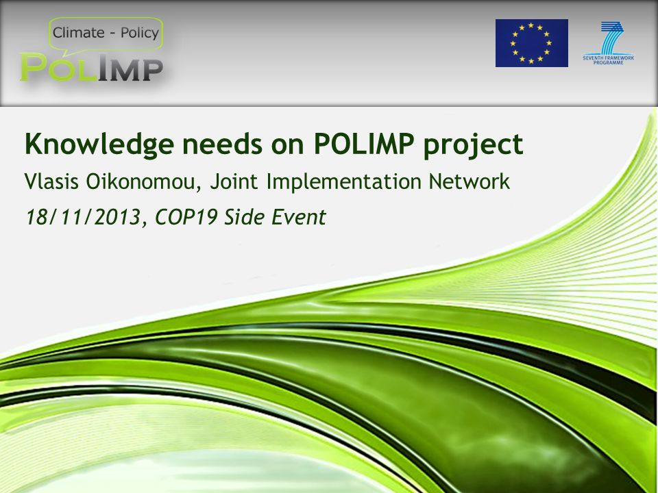 Knowledge needs on POLIMP project Vlasis Oikonomou, Joint Implementation Network 18/11/2013, COP19 Side Event