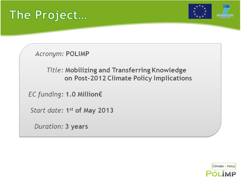 JOINT IMPLEMENTATION NETWORK (JIN) - Netherlands CENTRE FOR EUROPEAN POLICY STUDIES (CEPS) - Belgium UNIVERSITY OF PIRAEUS RESEARCH CENTER (UPRC) - Greece UNIVERSITAET GRAZ (UNI GRAZ) - Austria ECOLOGIC INSTITUT Gemeinnützige GmbH (ECOLOGIC) - Germany CLIMATE STRATEGIES LBG (Climate Strategies) - United Kingdom FUNDACJA NAUKOWA INSTYTUT BADAN STRUKTURALNYCH (IBS) - Poland