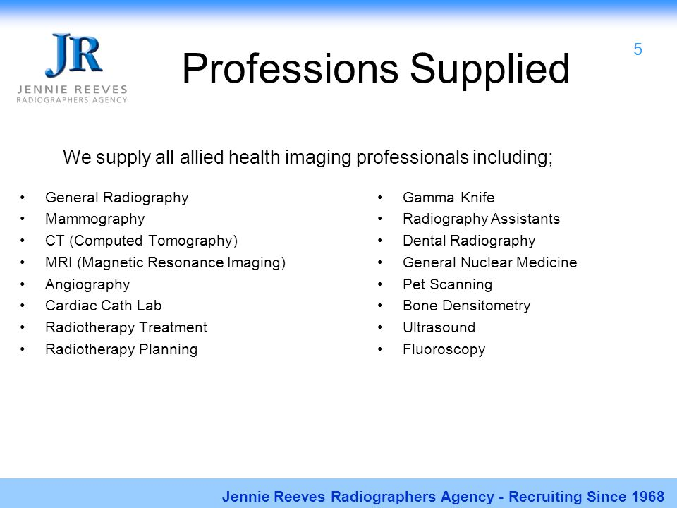 Professions Supplied General Radiography Mammography CT (Computed Tomography) MRI (Magnetic Resonance Imaging) Angiography Cardiac Cath Lab Radiothera