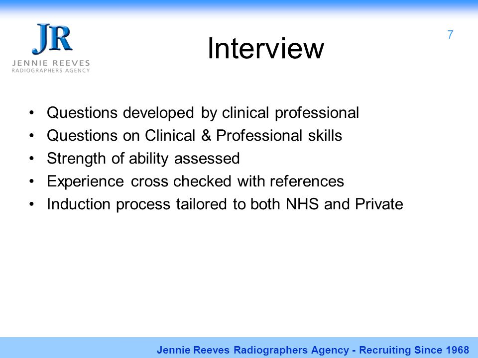 Interview Questions developed by clinical professional Questions on Clinical & Professional skills Strength of ability assessed Experience cross check