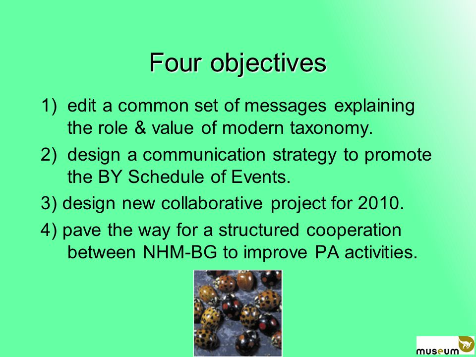 Four objectives 1)edit a common set of messages explaining the role & value of modern taxonomy.