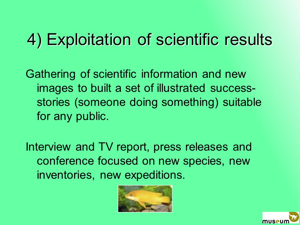 4) Exploitation of scientific results Gathering of scientific information and new images to built a set of illustrated success- stories (someone doing something) suitable for any public.