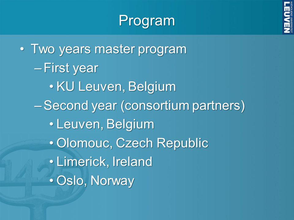Two years master programTwo years master program –First year KU Leuven, BelgiumKU Leuven, Belgium –Second year (consortium partners) Leuven, BelgiumLe