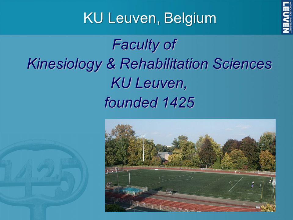 Faculty of Kinesiology & Rehabilitation Sciences KU Leuven, founded 1425 KU Leuven, Belgium