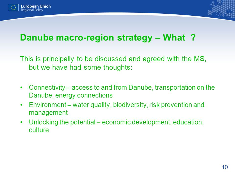 10 Danube macro-region strategy – What ? This is principally to be discussed and agreed with the MS, but we have had some thoughts: Connectivity – acc