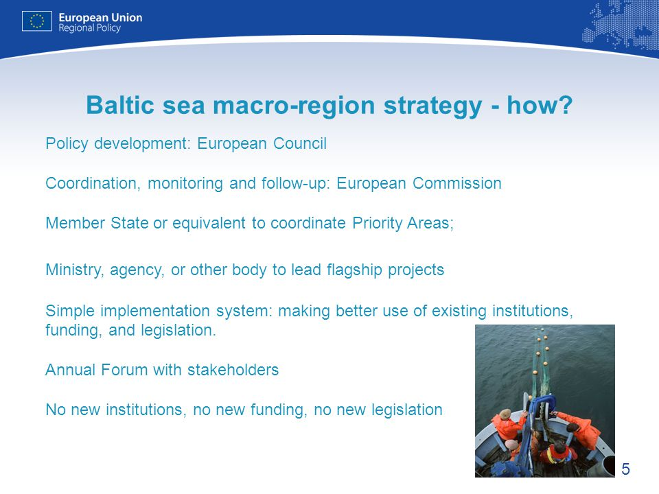 5 Policy development: European Council Coordination, monitoring and follow-up: European Commission Member State or equivalent to coordinate Priority Areas; Ministry, agency, or other body to lead flagship projects Simple implementation system: making better use of existing institutions, funding, and legislation.