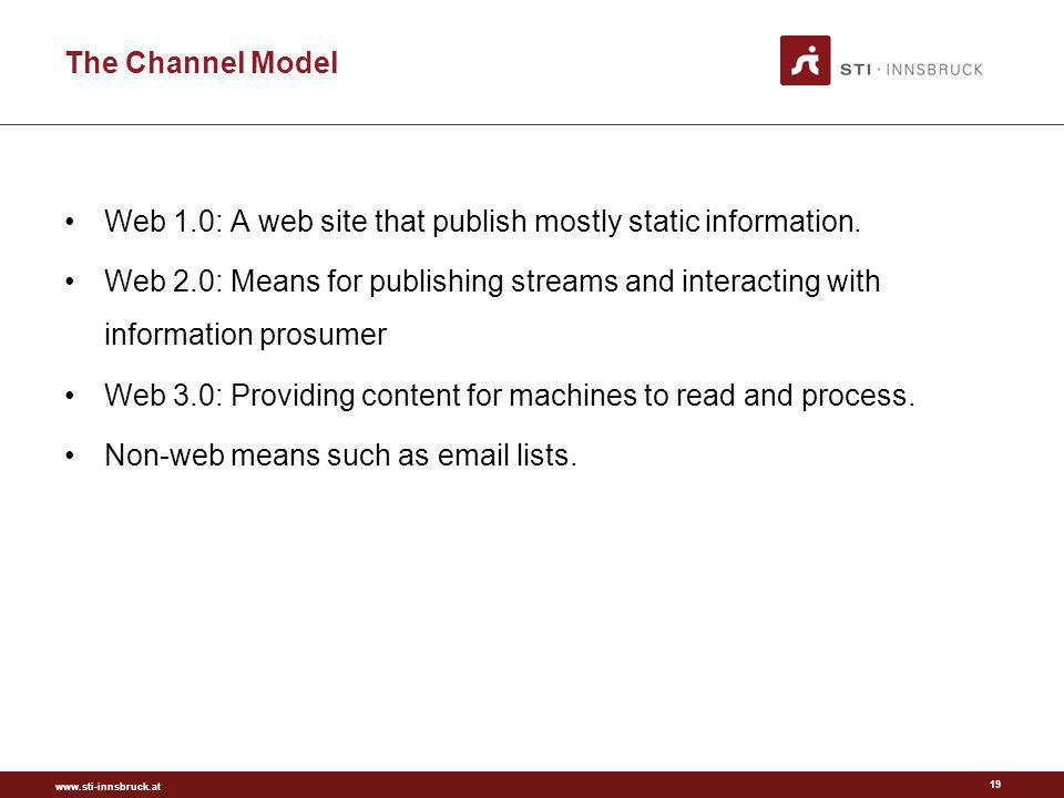 www.sti-innsbruck.at The Channel Model 19 Web 1.0: A web site that publish mostly static information. Web 2.0: Means for publishing streams and intera