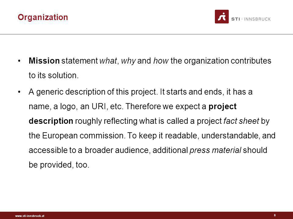 www.sti-innsbruck.at Organization 8 Mission statement what, why and how the organization contributes to its solution.