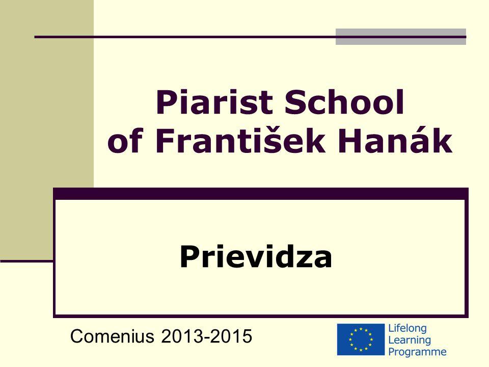 Piarist School of František Hanák Prievidza Comenius 2013-2015