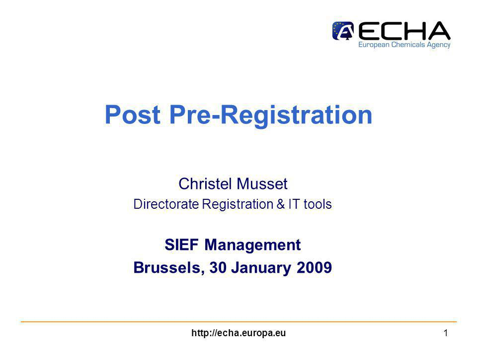 http://echa.europa.eu1 Post Pre-Registration Christel Musset Directorate Registration & IT tools SIEF Management Brussels, 30 January 2009