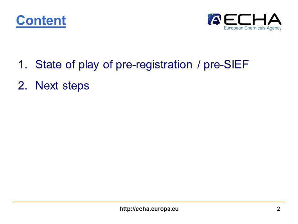 http://echa.europa.eu2 Content 1.State of play of pre-registration / pre-SIEF 2.Next steps