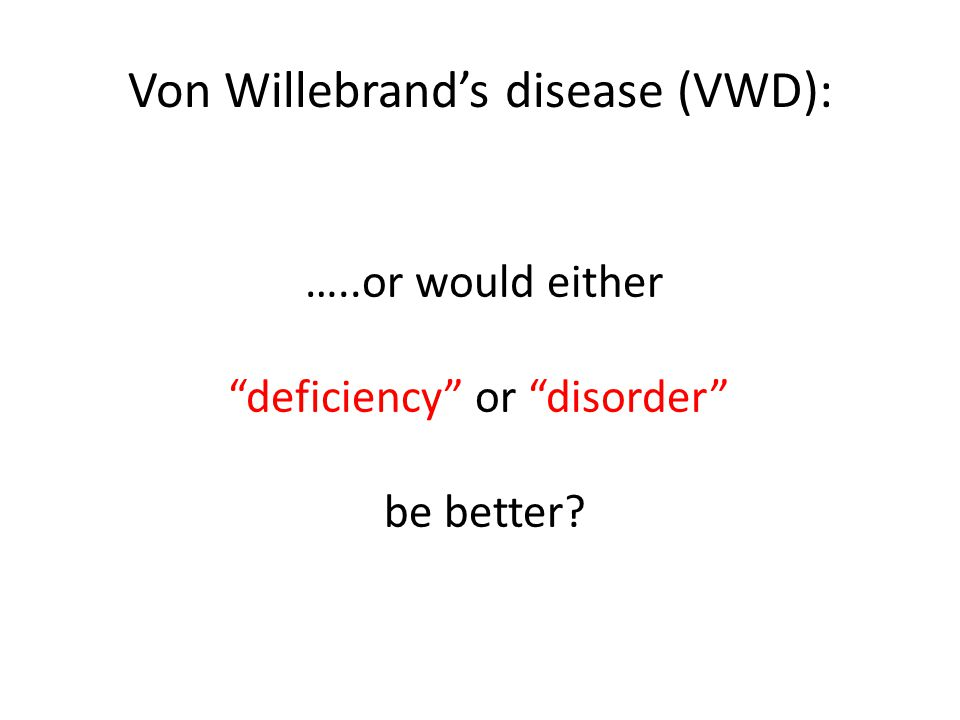 """Von Willebrand's disease (VWD): …..or would either """"deficiency"""" or """"disorder"""" be better?"""
