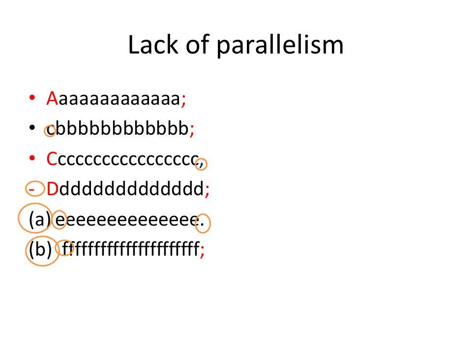 Lack of parallelism Aaaaaaaaaaaaa; cbbbbbbbbbbbb; Ccccccccccccccccc, -Dddddddddddddd; (a)eeeeeeeeeeeeee.