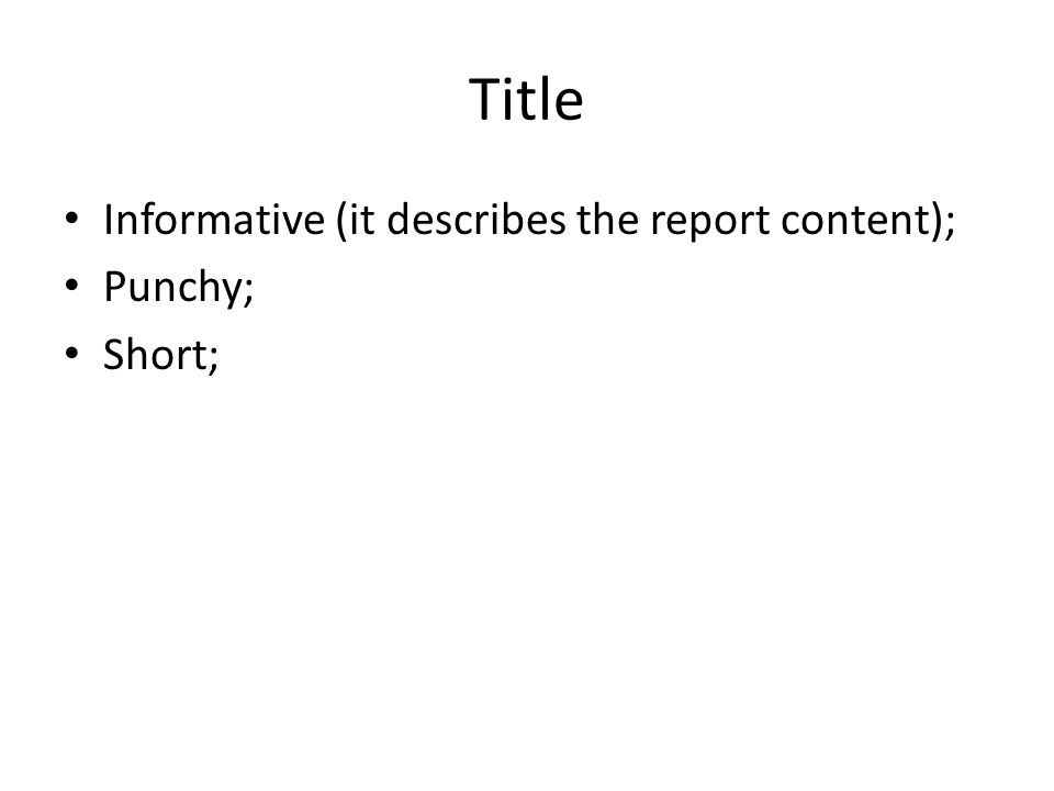 Title Informative (it describes the report content); Punchy; Short;