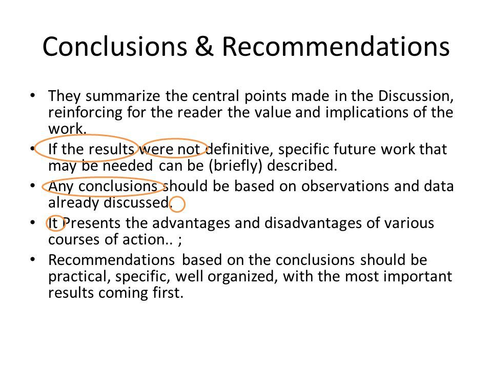 Conclusions & Recommendations They summarize the central points made in the Discussion, reinforcing for the reader the value and implications of the work.