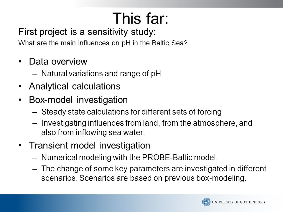 This far: First project is a sensitivity study: What are the main influences on pH in the Baltic Sea.