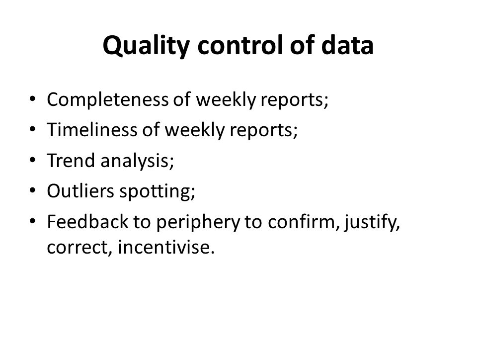 Timely Monitoring to assess change Quality control to avoid vagaries of reporting; Threshold levels -Fixed values e.g.