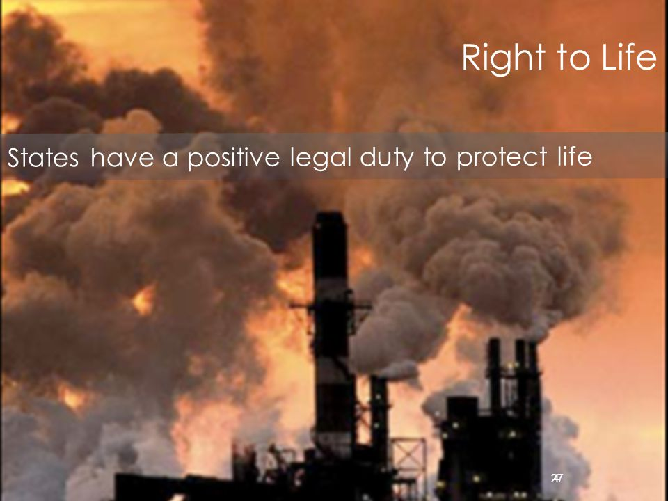 44 27 Right to Life States have a positive legal duty to protect life
