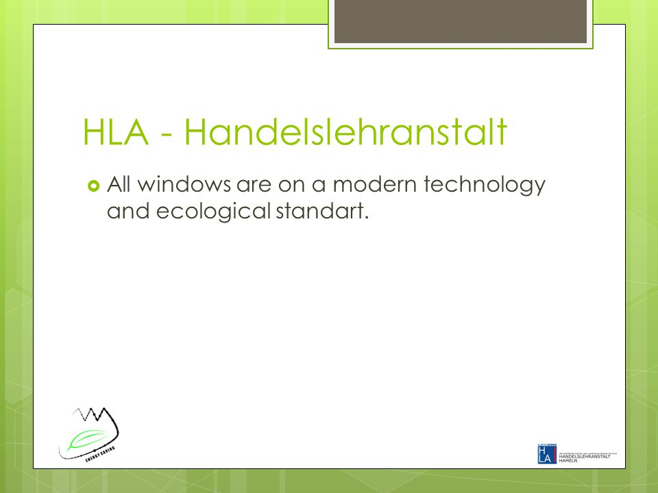 HLA - Handelslehranstalt  All windows are on a modern technology and ecological standart.