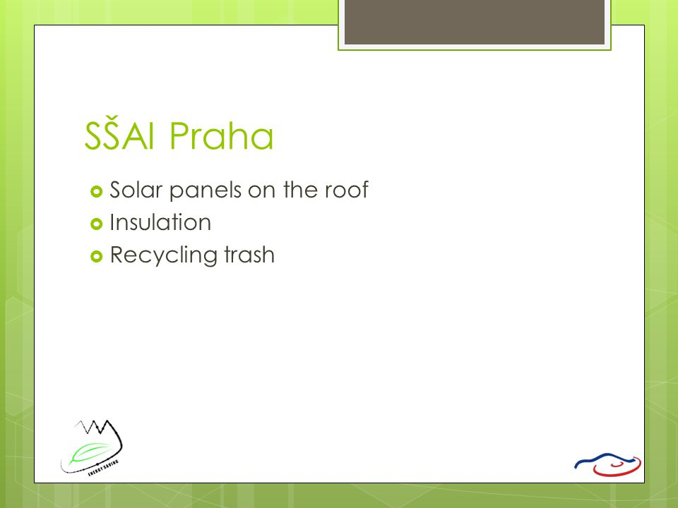 SŠAI Praha  Solar panels on the roof  Insulation  Recycling trash