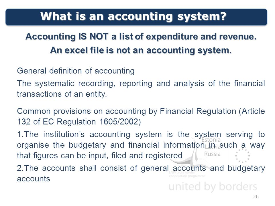 What is an accounting system. 26 Accounting IS NOT a list of expenditure and revenue.