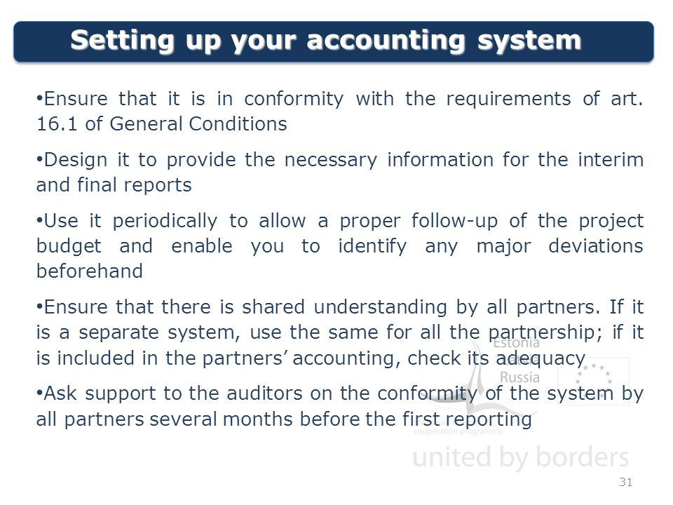Setting up your accounting system 31 Ensure that it is in conformity with the requirements of art.