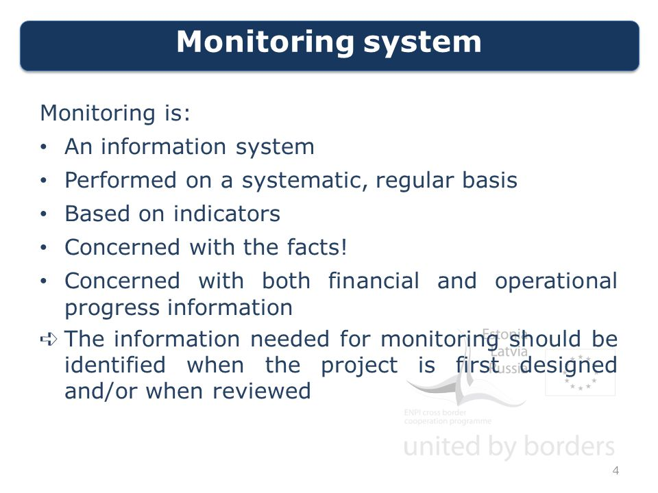 Monitoring system 4 Monitoring is: An information system Performed on a systematic, regular basis Based on indicators Concerned with the facts.