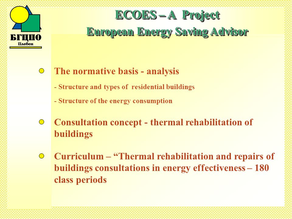 ECOES – A Project European Energy Saving Advisor ECOES – A Project European Energy Saving Advisor Handbook of the Energy Saving Advisor Information for the owners of panel flats Energy effectiveness activities – normative basis Construction waste recycling - necessity