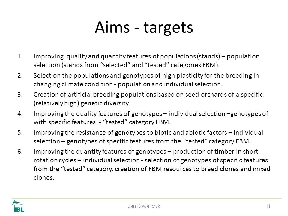 11 Aims - targets 1.Improving quality and quantity features of populations (stands) – population selection (stands from selected and tested categories FBM).
