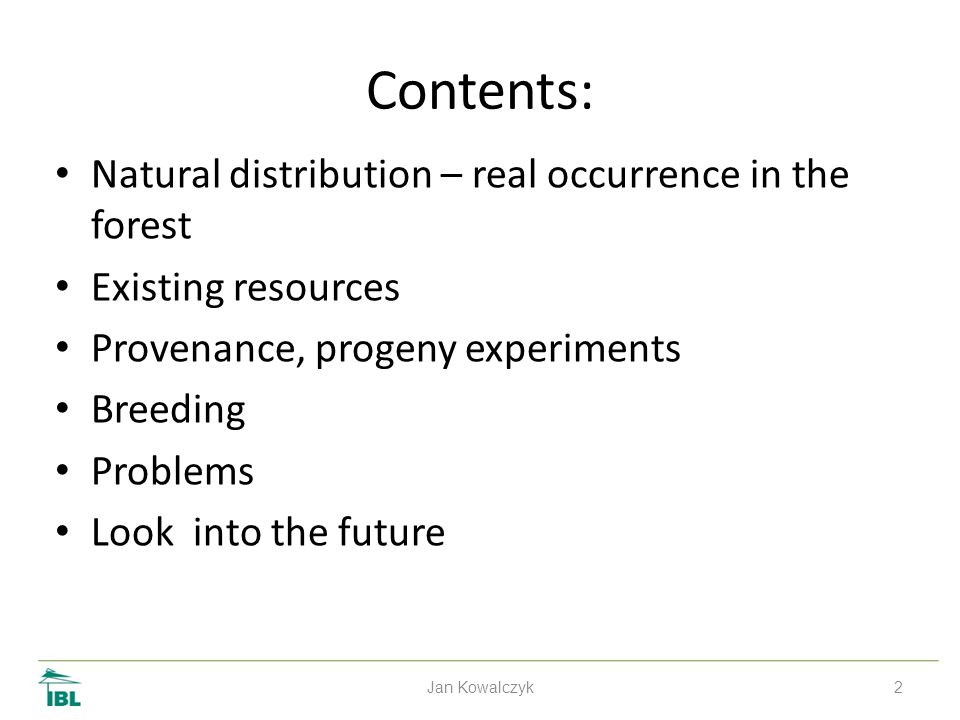 2 Contents: Natural distribution – real occurrence in the forest Existing resources Provenance, progeny experiments Breeding Problems Look into the future Jan Kowalczyk
