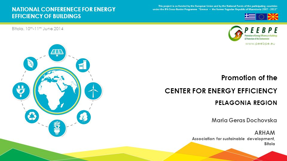 NATIONAL CONFERENECE FOR ENERGY EFFICIENCY OF BUILDINGS Bitola, 10 th -11 th June 2014 Promotion of the CENTER FOR ENERGY EFFICIENCY PELAGONIA REGION